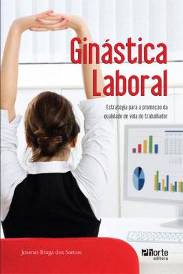 Gin�stica laboral: Estrat�gia para a promo��o da qualidade de vida do trabalhador -